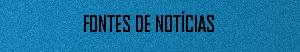 FONTES DE NOTÍCIAS