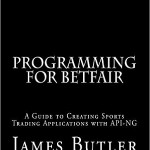 Programming for Betfair - A Guide to Creating Sports Trading Applications with API-NG