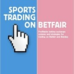 Sports Trading on Betfair - Profitable Betting Exchange Systems and Strategiesfor Trading on Betfair and Betdaq