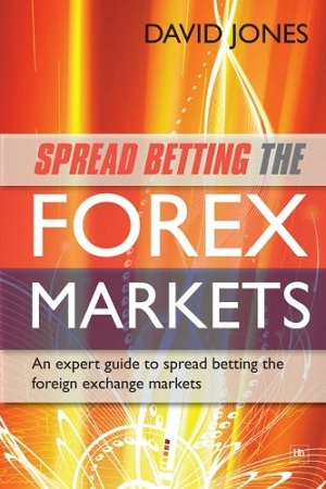 Spread Betting the Forex Markets - An expert guide to spread betting the foreign exchange markets...
