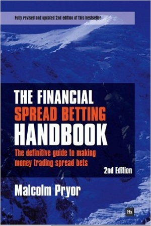 The Financial Spread Betting Handbook - The definitive guide to making money trading spread bets