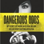 Dangerous Odds- My Secret Life Inside an Illegal Billion Dollar Sports Betting Operation