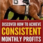 Horse Racing-Discover How To Achieve Consistent Monthly Profits